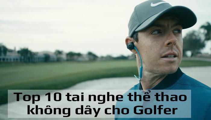 Top 10 tai nghe thể thao không dây giá rẻ cho Golfer
